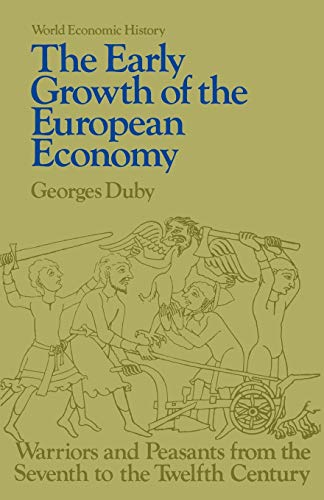 Early Growth of the European Economy: Warriors and Peasants from the Seventh to the Twelfth Century (World Economic Hist