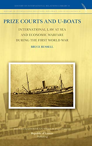 Prize Courts and U-Boats: International Law at Sea and Economic Warfare During the First World War