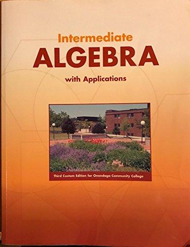 Intermediate ALGEBRA with Applications (Third Custom Edition for Onondaga Community College)