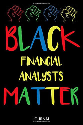 Black Financial Analysts Matter: African American Writing Journal / Funny Black History Month Gift for Financial Analysts / Birthday gift / Lined Notebook, 110 Pages, 6x9, Soft Cover, Matte Finish