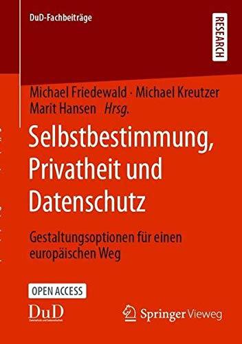 Selbstbestimmung, Privatheit und Datenschutz: Gestaltungsoptionen für einen europäischen Weg (DuD-