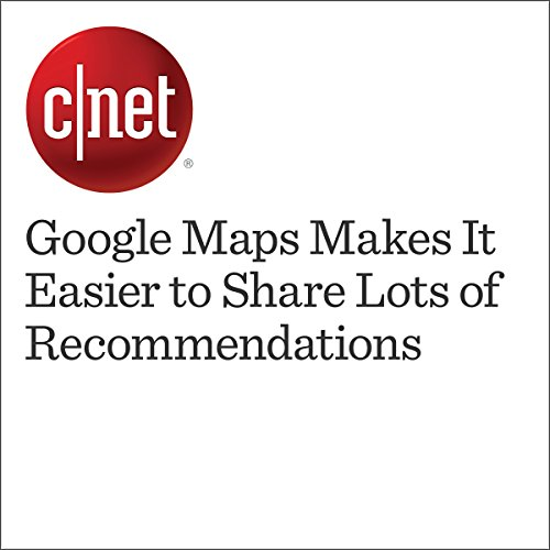 Google Maps Makes It Easier to Share Lots of Recommendations audiobook cover art