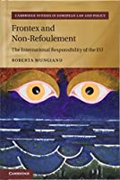 Frontex and Non-Refoulement: The International Responsibility of the EU (Cambridge Studies in European Law and Policy)