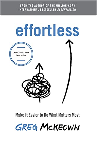 Effortless: Make It Easier to Do What Matters Most by [Greg  Mckeown]