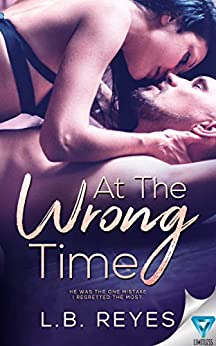 At The Wrong Time (The Right Kind Of Wrong Book 3) by [L.B. Reyes]