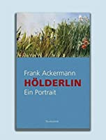 Hoelderlin: Ein Portrait