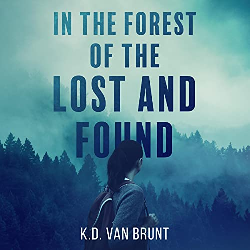 In the Forest of the Lost and Found Audiobook By K.D. Van Brunt cover art