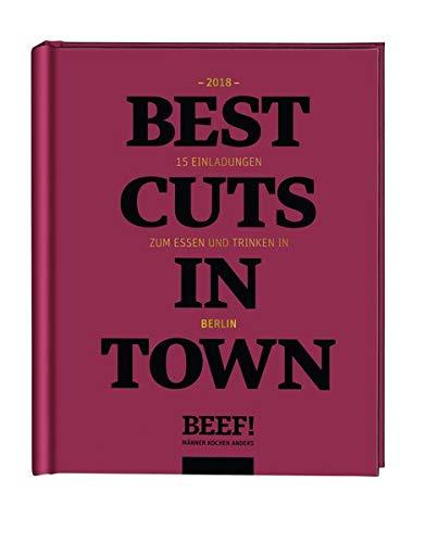 Beef! Best Cuts in Town: 15 Einladungen zum Essen und Trinken in Berlin - 2018