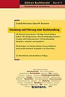 Gruendung und Fuehrung einer Buchhandlung: Die Branche kennenlernen - Richtige Entscheidungen treffen - Den Erfolg steuern - Den Geschaeftsalltag meistern - Umsaetze und Erfolg auswerten - Die Buchhandlung uebergeben, verkaufen oder liquidieren