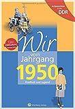 Wir vom Jahrgang 1950 - Aufgewachsen in der DDR. Kindheit und Jugend