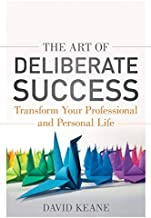 The Art of Deliberate Success: Transform Your Professional and Personal Life (Paperback) - Common