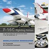 Modellflugzeug Monografien: Das Flugmodell als technisches Kunstwerk. Band 2: F-16 C Fighting Falcon - Andreas Kanonenberg
