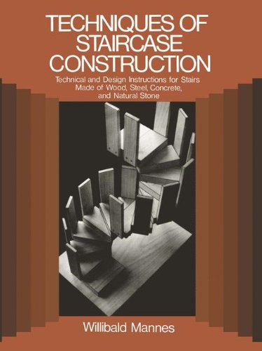 Techniques of Staircase Construction: Technical and Design Instructions for Stairs Made of Wood, Ste