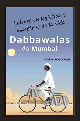 Dabbawalas de Mumbai: Líderes logísticos y maestros de la vida