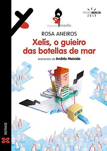 Xelís O Guieiro Das Botellas De Mar Infantil E Xuvenil Merlín E Book Galician Edition Ebook Aneiros Rosa Meixide Andrés Kindle Store