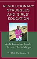 Revolutionary Struggles and Girls' Education: At the Frontiers of Gender Norms in North-ethiopia