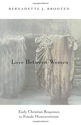Love Between Women: Early Christian Responses to Female Homoeroticism (The Chicago Series on Sexuality, History, and Society)