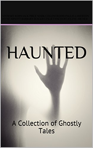 HAUNTED: A Collection of Ghostly Tales (English Edition)