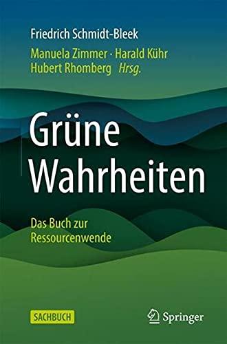 Grüne Wahrheiten: Das Buch zur Ressourcenwende