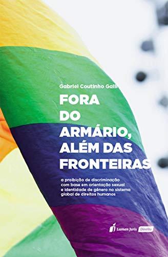 Fora do Armário, Além das Fronteiras: a proibição de discriminação com base em orientação sexual e identidade de gênero no sistema global de direitos humanos (Portuguese Edition)