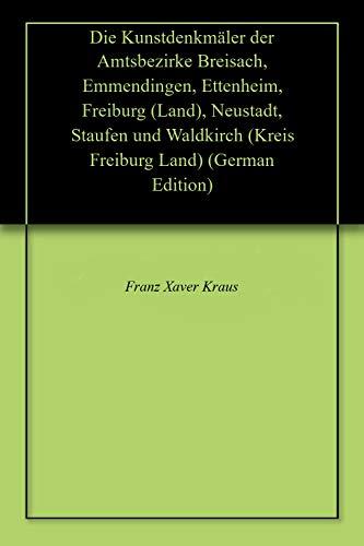 Die Kunstdenkmäler der Amtsbezirke Breisach, Emmendingen, Ettenheim, Freiburg (Land), Neustadt, Staufen und Waldkirch (Kreis Freiburg Land) (German Edition)
