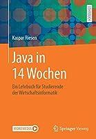 Java in 14 Wochen: Ein Lehrbuch fuer Studierende der Wirtschaftsinformatik