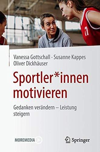 Sportler*innen motivieren: Gedanken verändern - Leistung steigern (German Edition)