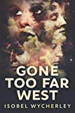 Gone Too Far West: Clear Print Edition: 1