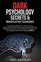 Dark Psychology Secrets & Manipulation Techniques: 2 Books in 1: The ultimate Blueprint to Master Mental Manipulation, Mind Control, Human Psychology and Behavior, Persuasion, and Emotional Intelligence to Get What you Want from Anybody (Part 1 and 2)