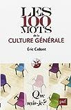 Les 100 mots de la culture générale by Éric Cobast (2010-03-06) - Presses Universitaires de France - PUF - 06/03/2010