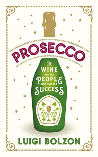 Prosecco: The Wine and the People Who Made It a Success