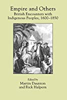 Empire and Others: British Encounters With Indigenous Peoples, 1600-1850 (Critical Histories)