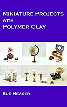Miniature Projects with Polymer Clay by [Sue Heaser]