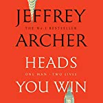 Heads You Win                   Written by:                                                                                                                                 Jeffrey Archer                               Narrated by:                                                                                                                                 Richard Armitage                      Length: 15 hrs and 54 mins     38 ratings     Overall 4.4
