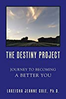 The Destiny Project: Journey to Becoming a Better You