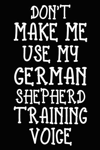 Don't make me use my German Shepherd training voice: German Shepherd Training Log Book gifts. Best Dog Trainer Log Book gifts For Dog Lovers who loves ... Trainer Log Book Gifts is the perfect gifts.