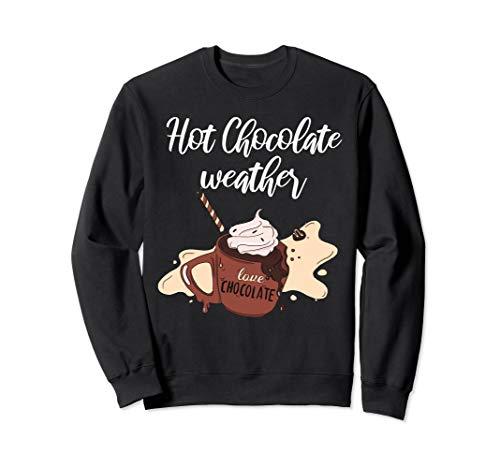 Hot Chocolate Weather - Love Chocolate, Kakao, Winter, Xmas Sweatshirt