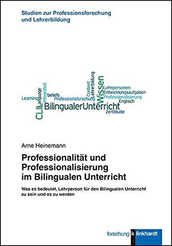 Professionalität und Professionalisierung im Bilingualen Unterricht: Was es bedeutet, Lehrperson für den Bilingualen Unterricht zu sein und es zu ... zur Professionsforschung und Lehrerbildung)