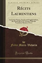 Récits Laurentiens: Laurentian Stories, French and English Edition, the French By B. M. Victorin, With the Translation By James Ferres (Classic Reprint)