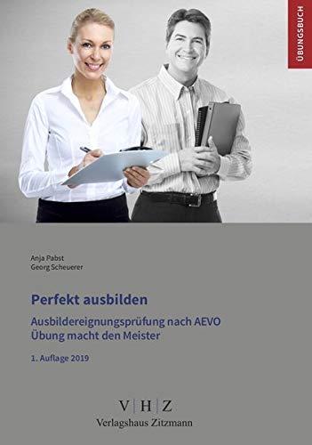 Perfekt ausbilden - Ausbildereignungsprüfung gem. AEVO: Übungsbuch zur Prüfungsvorbereitung