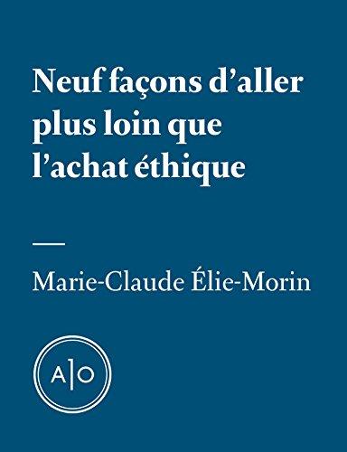 Neuf façons d'aller plus loin que l'achat éthique (French Edition)