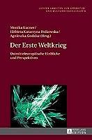 Der Erste Weltkrieg: Ostmitteleuropaische Einblicke Und Perspektiven (Lodzer Arbeiten zur Literatur- und Kulturwissenschaft)
