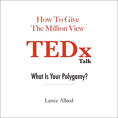How to Give the Million View TEDx Talk: What is Your Polygamy? cover art