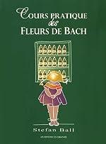 Cours pratique des Fleurs de Bach de Stefan Ball