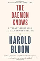 The Daemon Knows: Literary Greatness and the American Sublime by Harold Bloom(2016-02-09)