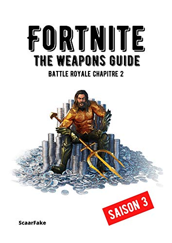 FORTNITE - The Weapons Guide Saison 3 - Battle Royale Chapter 2 (English Edition)