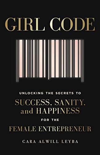 Girl Code: Unlocking the Secrets to Success, Sanity and Happiness for the Female Entrepreneur (English Edition)