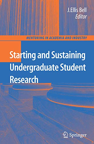 Starting and Sustaining Undergraduate Student Research (Mentoring in Academia and Industry, 6)