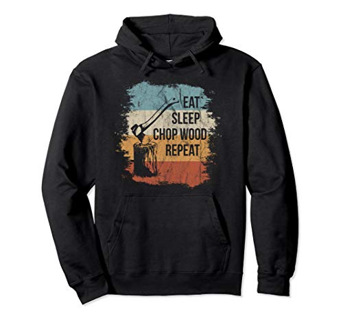 Eat Sleep Chop Wood Repeat Retro Holz Holzfäller Pullover Hoodie