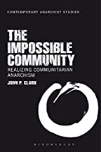 The Impossible Community: Realizing Communitarian Anarchism (Contemporary Anarchist Studies)